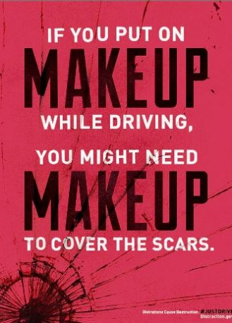 distracted driving campaign - if you put on makeup while driving, you might need makeup to cover the scars